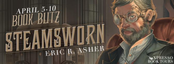 Blitz & #giveaway – Steamsworn by Eric R Asher @ericrasher @xpressoreads