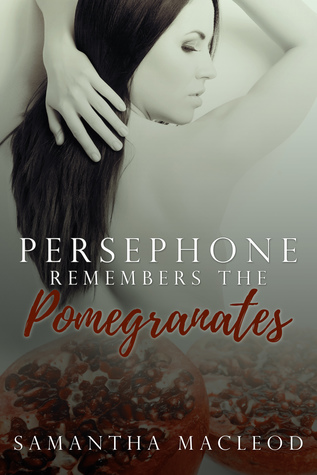 Review – Persephone Remembers the Pomegranates by Samantha MacLeod @writersammac