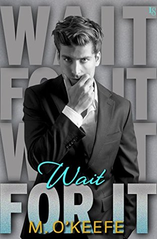 New Release & Review – Wait For It by M O'Keefe @MollyOKwrites
