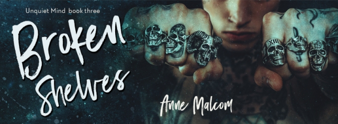 Cover Reveal – Broken Shelves (Unquiet Mind #3) by Anne Malcom